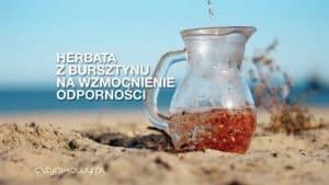 Herbata z bursztynu na wzmocnienie odporności. Bursztyn na zdrowie