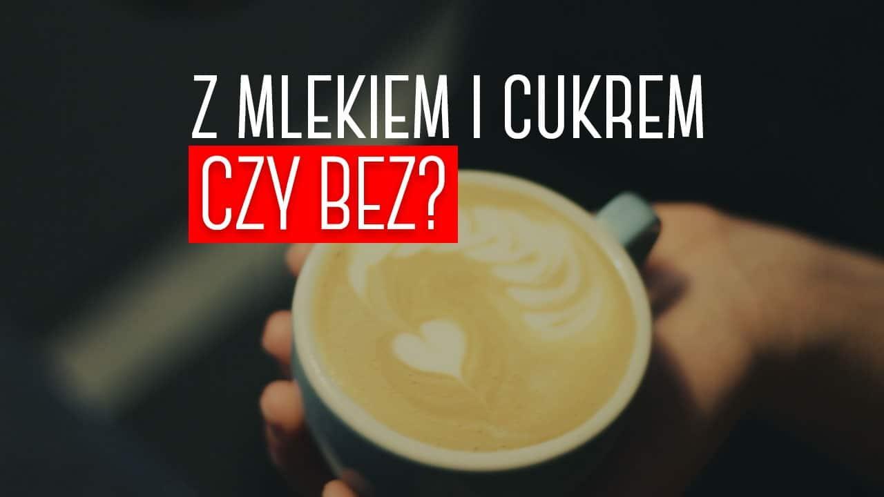 Jaką kawę najlepiej pić? Lepsza mleczna i z cukrem czy czarna?