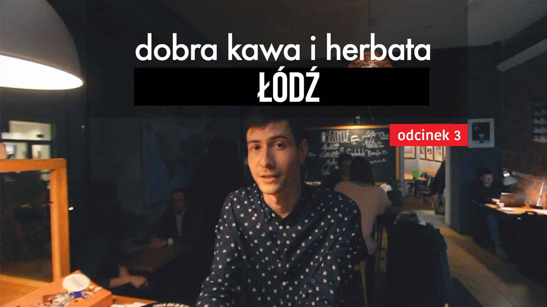 Gdzie wybrać się na dobrą kawę i herbatę w Łodzi? (odcinek 3)
