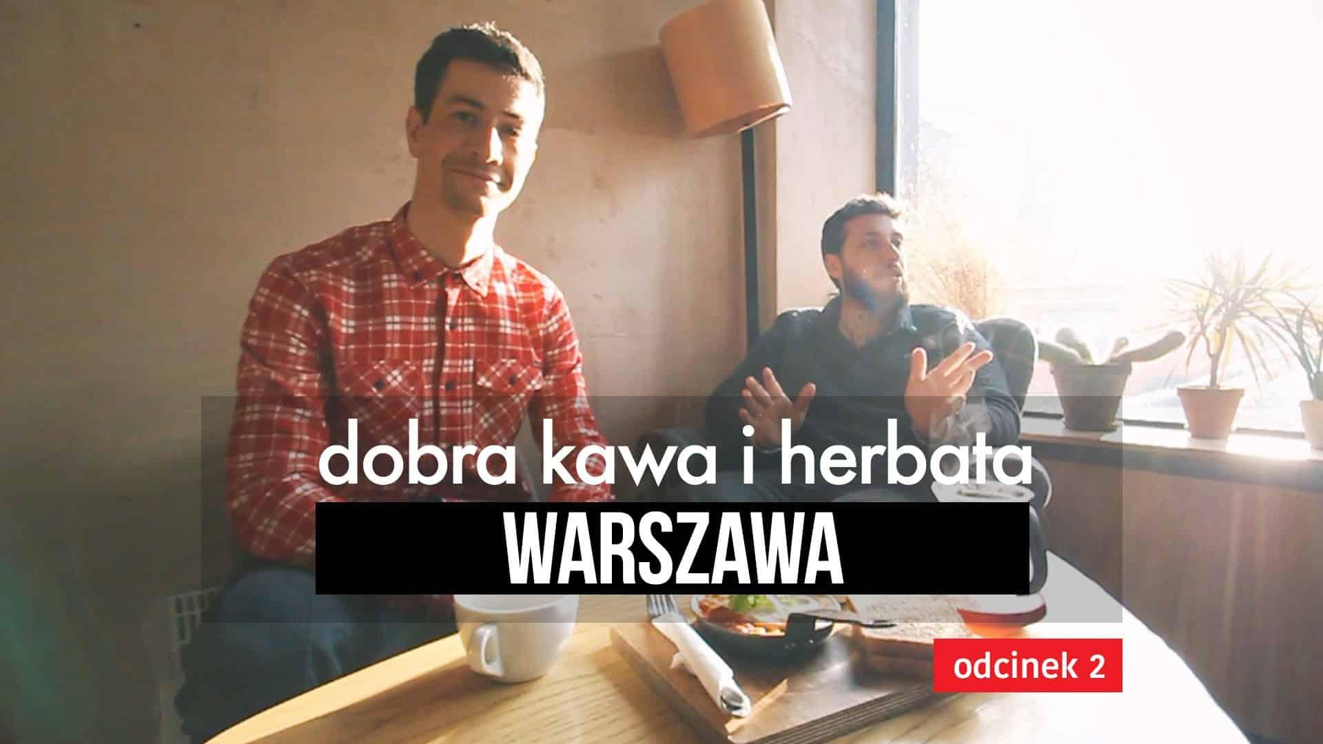 Gdzie wybrać się na dobrą kawę i herbatę w Warszawie? (odcinek 1)