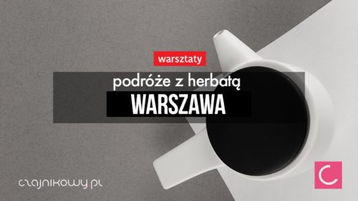 Podróże z herbatą 16 lutego 2019, 17:00 (Warszawa)